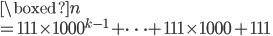 \boxed{n}  \\= 111 \times 1000^ {k-1}+ \cdots + 111 \times 1000 + 111