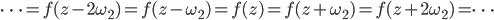 \cdots = f(z - 2\omega_2) = f(z - \omega_2) = f(z) = f(z + \omega_2) = f(z + 2\omega_2) = \cdots