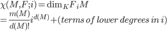 \chi(M, F; i)= \mathrm{dim}_K F_iM\\ = \frac{m(M)}{d(M)!}i^{d(M)} +(terms \,of \,lower \,degrees \,in\, i)