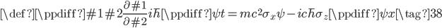 \def\ppdiff#1#2{\frac{\partial #1}{\partial #2}} \displaystyle i\hbar \ppdiff{\psi}{t}=mc^{2}\sigma_x \psi - i c \hbar \sigma_z \ppdiff{\psi}{x} \tag{38}