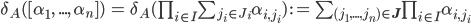 \delta_A([\alpha_1,\: ...,\:\alpha_n]) \:=\: \delta_A(\prod_{i \in I}\sum_{j_i \in J_i}\alpha_{i, j_i}) \: :=\: \sum_{(j_1, ..., j_n)\in {\bf J}} \prod_{i \in I}\alpha_{i, j_i}