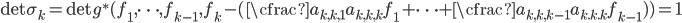 \det \sigma_k = \det g^*(f_1, \cdots, f_{k-1}, f_k - (\cfrac{a_{k,k,1}}{a_{k,k,k}} f_1 + \cdots + \cfrac{a_{k,k,k-1}}{a_{k.k.k}} f_{k-1})) = 1