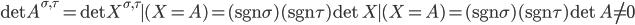 \det A^{\sigma,\tau} = \det X^{\sigma,\tau} \mid (X=A) = (\operatorname{sgn} \sigma) (\operatorname{sgn} \tau) \det X \mid (X=A) = (\operatorname{sgn} \sigma) (\operatorname{sgn} \tau) \det A \ne 0