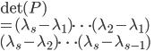 \det{(P)} \\ = (\lambda_s - \lambda_1)\cdots (\lambda_2- \lambda_1)\\ (\lambda_s -\lambda_2) \cdots (\lambda_s - \lambda_{s-1})