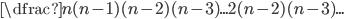 \dfrac {n(n-1)(n-2)(n-3)...}{2(n-2)(n-3)...}