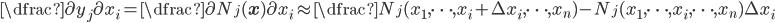 \dfrac{\partial y_j}{\partial x_i} = \dfrac {\partial N_j(\mathbf{x}) }{\partial x_i} \approx \dfrac{ N_j(x_1, \cdots, x_i + \Delta x_i, \cdots, x_n) - N_j(x_1, \cdots, x_i, \cdots, x_n)}{\Delta x_i}
