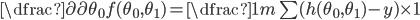 \dfrac{\partial}{\partial \theta_{0}}f(\theta_{0},\theta_{1}) = \dfrac{1}{m} \sum (h(\theta_{0},\theta_{1})-y) \times 1