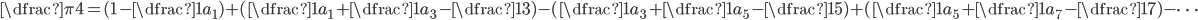 \dfrac{\pi}{4} = (1 - \dfrac{1}{a_1}) + (\dfrac{1}{a_1} + \dfrac{1}{a_3} - \dfrac{1}{3}) - (\dfrac{1}{a_3} + \dfrac{1}{a_5} - \dfrac{1}{5}) + (\dfrac{1}{a_5} + \dfrac{1}{a_7} - \dfrac{1}{7}) - \cdots
