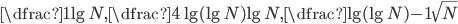 \dfrac{1}{\lg N}, \dfrac{4 \lg (\lg N)}{\lg N}, \dfrac{\lg (\lg N) - 1}{\sqrt{N}}