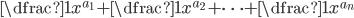 \dfrac{1}{x^{a_1}} + \dfrac{1}{x^{a_2}} + \cdots + \dfrac{1}{x^{a_n}}