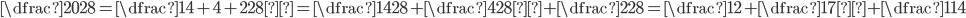 \dfrac{20}{28} =\dfrac{14+4+2}{ 28} =\dfrac{14}{ 28} +\dfrac{4}{ 28}+\dfrac{2}{ 28} = \dfrac{1}{ 2} +\dfrac{1}{ 7}+\dfrac{1}{ 14}