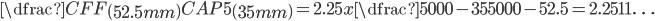 \dfrac{CFF\left( 52.5mm\right) }{CAP5\left( 35mm\right) }=2.25x\dfrac{5000-35}{5000-52.5}=2.2511\ldots