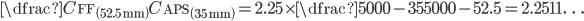 \dfrac{C_{\mathrm {FF} \, \left( 52.5\, \mathrm {mm}\right) }}{C_{\mathrm {APS}\, \left( 35\, \mathrm {mm}\right) }}=2.25 \times \dfrac{5000-35}{5000-52.5}=2.2511\ldots