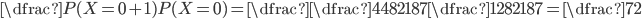 \dfrac{P(X=0+1)}{P(X=0)}=\dfrac{\dfrac{448}{2187}}{\dfrac{128}{2187}}=\dfrac{7}{2}