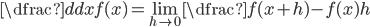 \dfrac{d}{dx}f(x)=\lim_{h\to0} \dfrac{f(x+h)-f(x)}{h}