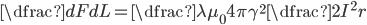 \dfrac{dF}{dL}=\dfrac{\lambda \mu_{0}}{4\pi \gamma^{2}}\dfrac{2I^{2}}{r}