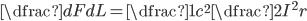 \dfrac{dF}{dL}=\dfrac{1}{c^{2}} \dfrac{2I^{2}}{r}