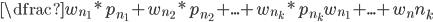 \dfrac{w_{n_1} * p_{n_1} + w_{n_2} * p_{n_2} + ... + w_{n_k} * p_{n_k}}{w_{n_1} + ... + w_n{n_k}}