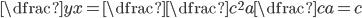 \dfrac{y}{x} = \dfrac{\dfrac{c^{2}}{a}}{\dfrac{c}{a}} = c