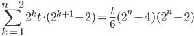 \displaystyle         \sum_{k=1}^{n-2} 2^kt \cdot (2^{k+1} - 2) = \frac{t}{6}(2^n-4)(2^n-2)