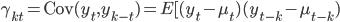 \displaystyle     \gamma_{kt} = \text{Cov}(y_t, y_{k-t}) = E[(y_t - \mu_t)(y_{t-k} - \mu_{t-k})