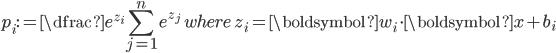 \displaystyle     p_i := \dfrac{e^{z_i}}{\sum_{j=1}^{n} e^{z_j} }  \quad where \quad z_i =  \boldsymbol{w_i} \cdot \boldsymbol{x} +b_i \\