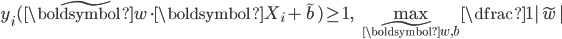\displaystyle    y_i ( \tilde{ \boldsymbol{w} } \cdot \boldsymbol{X}_{i} + \tilde{b} ) \geq 1,    \quad  \max_{ \tilde{ \boldsymbol{ w }}, b } \dfrac{1}{ | \tilde{w} | } \