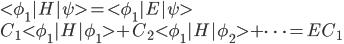 \displaystyle  <\phi_1| H |\psi> = <\phi_1| E |\psi> \  C_1 <\phi_1|H|\phi_1> + C_2 <\phi_1|H|\phi_2> + \cdots =  E C_1