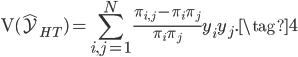 \displaystyle  {\rm V}(\hat{\mathcal{Y}} _ {HT}) = \sum _ {i,j=1} ^ {N}\frac{\pi _ {i,j} - \pi _ i \pi _ j}{\pi _ i \pi _ j}y _ iy _ j. \tag{4}