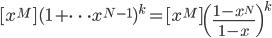 \displaystyle [x^M](1+\cdots x^{N-1})^k=[x^M]\left(\frac{1-x^N}{1-x}\right)^k