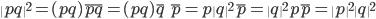 \displaystyle \|pq\|^2 = (pq)\overline{pq} = (pq)\overline{q}\ \overline{p} = p\|q\|^2\overline{p} = \|q\|^2p\overline{p} = \|p\|^2\|q\|^2