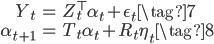 \displaystyle \begin{align}   Y_t &= Z^\top_t \alpha_t + \epsilon_t \tag{7} \\   \alpha_{t + 1} &= T_t \alpha_t + R_t \eta_t \tag{8} \end{align}