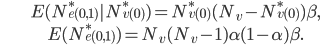 \displaystyle \begin{align} &E(N _ {e(0,1)} ^ *| N _ {v(0)} ^ *) = N _ {v(0)} ^ * (N _ v - N _ {v(0)} ^ *) \beta, \\\ &E(N _ {e(0,1)} ^ *) = N _ v (N _ v - 1)\alpha(1-\alpha)\beta. \end{align}