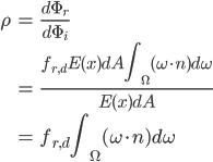\displaystyle \begin{align} \rho &= \frac{d\Phi_{r}}{d\Phi_{i}} \\ &= \frac{f_{r,d}E(x)dA\int_{\Omega}(\omega \cdot n)d\omega}{E(x)dA} \\ &= f_{r,d}\int_{\Omega}(\omega \cdot n)d\omega \end{align}