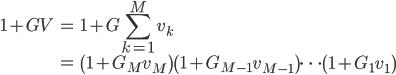 \displaystyle \begin{align} 1 + G V &= 1 + G \sum^{M}_{k=1} v_k \\     &= \left( 1 + G_M v_M \right) \left( 1 + G_{M-1} v_{M-1} \right) \cdots \left( 1 + G_1 v_1 \right) \end{align}