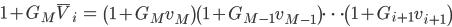 \displaystyle \begin{align} 1 + G_M \bar{ V }_i     &= \left( 1 + G_M v_M \right) \left( 1 + G_{M-1} v_{M-1} \right) \cdots \left( 1 + G_{i+1} v_{i+1} \right) \end{align}