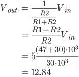 \displaystyle \begin{align} V_{out} &= \frac{1}{\frac{R2}{R1 + R2}}V_{in} \\ \\ &=  \frac{R1 + R2}{R2}V_{in} \\ \\ &=  5\frac{(47 + 30) \cdot 10^3}{30 \cdot 10^3} \\ \\ &=  12.8\dot{4} \\ \end{align}