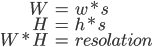 \displaystyle \begin{align} W &= w * s \\ H &= h * s \\ W * H &= resolation \end{align}