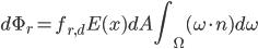 \displaystyle \begin{align} d\Phi_{r} = f_{r,d}E(x)dA\int_{\Omega}(\omega \cdot n)d\omega \end{align}