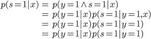 \displaystyle \begin{align} p(s=1 x) &= p(y=1\wedge s=1 x) \\ &= p(y=1 x)p(s=1 y=1,x) \\ &= p(y=1 x)p(s=1 y=1) \\ &= p(y=1 x)p(s=1 y=1) \end{align}