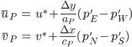 \displaystyle \begin{eqnarray}  \bar{u}_P &=&  u^* + \frac{\Delta y}{a_P} (p_E' - p_W') \\ \bar{v}_P &=&  v^* + \frac{\Delta x}{c_P} (p_N' - p_S') \end{eqnarray}