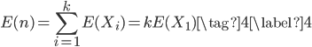 \displaystyle \begin{equation} E(n) = \sum _{i = 1} ^{k} E(X_i) = k E(X_1) \tag{4} \label{4} \end{equation}