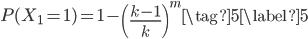 \displaystyle \begin{equation} P(X_1 = 1) = 1 - \left(\frac{k - 1}{k}\right)^m \tag{5} \label{5} \end{equation}