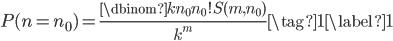 \displaystyle \begin{equation} P(n = n_0) = \frac{\dbinom{k}{n_0} {n_0}! S(m, n_0)}{k^m} \tag{1} \label{1} \end{equation}