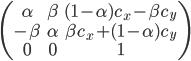 \displaystyle \begin{pmatrix} \alpha & \beta & (1 - \alpha) c_x - \beta c_y \\  -\beta & \alpha & \beta c_x + (1 -  \alpha) c_y \\ 0 & 0 & 1 \\ \end{pmatrix}