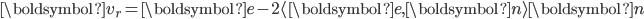 \displaystyle \boldsymbol{v_r} = \boldsymbol{e} - 2 \langle \boldsymbol{e}, \boldsymbol{n} \rangle \boldsymbol{n}