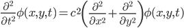 \displaystyle \frac{\partial^2}{\partial t^2}\phi(x,y,t)=c^2\left(\frac{\partial^2}{\partial x^2}+\frac{\partial^2}{\partial y^2}\right)\phi(x,y,t)