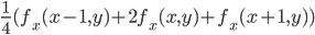 \displaystyle \frac{1}{4}(f_x(x - 1, y) + 2 f_x(x, y) + f_x(x + 1, y))