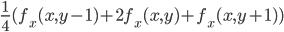 \displaystyle \frac{1}{4}(f_x(x, y - 1) + 2 f_x(x, y) + f_x(x, y + 1))