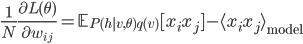 \displaystyle \frac{1}{N}\frac{\partial L(\theta)}{\partial w_{ij}}=\mathbb{E}_{P(h|v,\theta)q(v)}[x_ix_j]-\langle x_ix_j\rangle_{\mathrm{model}}
